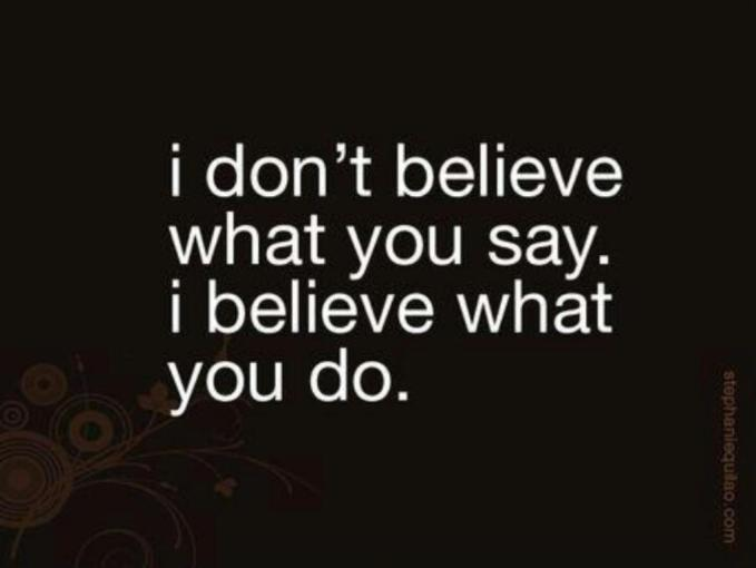 I don't believe what you say I believe what you do sm print