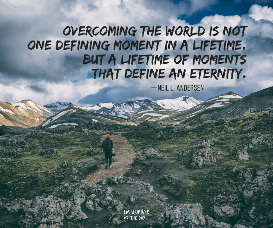 Overcoming-the-world-is-not-one-defining-moment-in-a-lifetime-but-a-lifetime-of-moments-that-define-an-eternity—Neil-L.-Andersen
