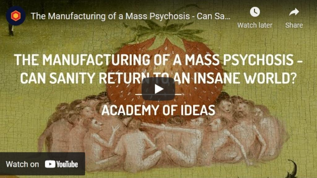 The Manufacturing of a Mass Psychosis – Can Sanity Return to an InsaneWorld?